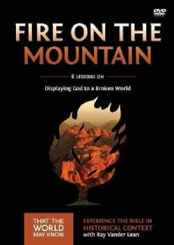 Fire on the Mountain: 6 Lessons on Displaying God to a Broken World