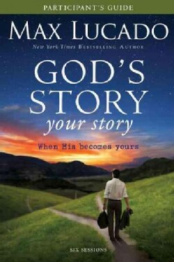 God's Story, Your Story: When His Becomes Yours, Participant's Guide, Six Sessions (Paperback)