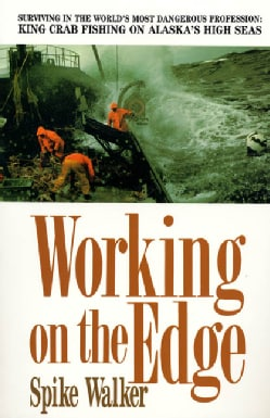 Working on the Edge: Surviving in the World's Most Dangerous Profession : King Crab Fishing on Alaska's High Seas (Paperback)