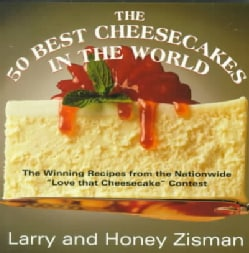 """The 50 Best Cheesecakes in the World: The Recipes That Won the Nationwide """"Love That Cheesecake"""" Contest (Paperback)"""