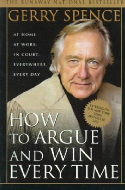 How to Argue and Win Every Time: At Home, at Work, in Court, Everywhere, Every Day (Paperback)