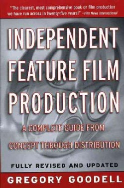 Independent Feature Film Production: A Complete Guide from Concept Through Distribution (Paperback)