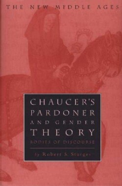 Chaucer's Pardoner and Gender Theory: Bodies of Discourse (Hardcover)