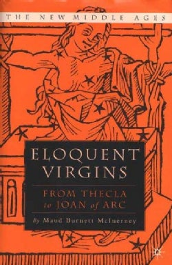 Eloquent Virgins from Thecla to Joan of Arc (Hardcover)