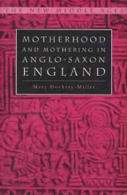 Motherhood and Mothering in Anglo-Saxon England (Hardcover)