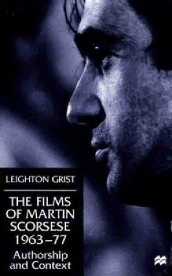 The Films of Martin Scorsese, 1963-77: Authorship and Context (Hardcover)