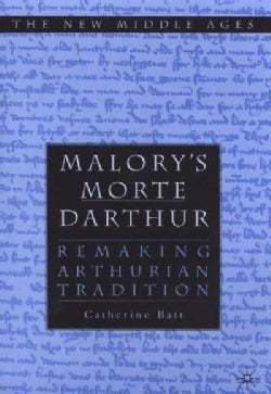 Malory's Morte Darthur: Remaking Arthurian Tradition (Hardcover)