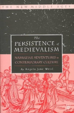 The Persistence of Medievalism: Narrative Adventures in Contemporary Culture (Hardcover)