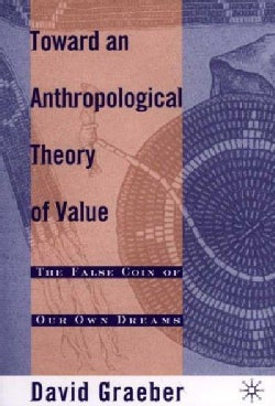 Toward an Anthropological Theory of Value: The False Coin of Our Own Dreams (Paperback)