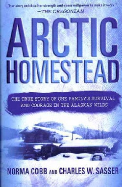 Arctic Homestead: The True Story of One Family's Survival and Courage in the Alaskan Wilds (Paperback)