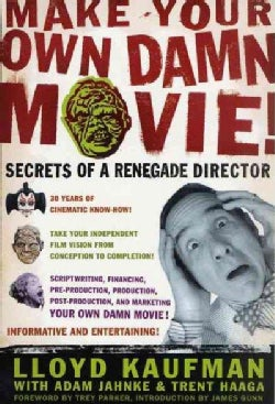 Make Your Own Damn Movie: Secrets of a Renegade Director (Paperback)