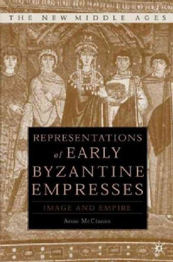 Representations of Early Byzantine Empresses: Image and Empire (Hardcover)