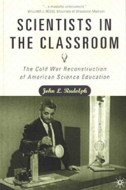 Scientists in the Classroom: The Cold War Reconstruction of American Science Education (Paperback)