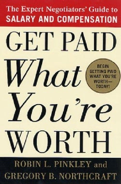 Get Paid What You're Worth: The Expert Negotiator's Guide to Salary and Compensation (Paperback)