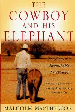The Cowboy and His Elephant: The Story of a Remarkable Friendship (Paperback)