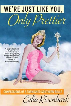 We're Just Like You, Only Prettier: Confessions Of A Tarnished Southern Belle (Paperback)