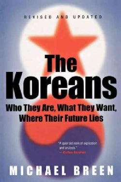 The Koreans: Who They Are, What They Want, Where Their Future Lies (Paperback)