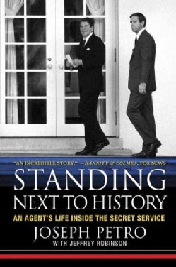 Standing Next to History: An Agent's Life Inside the Secret Service (Paperback)