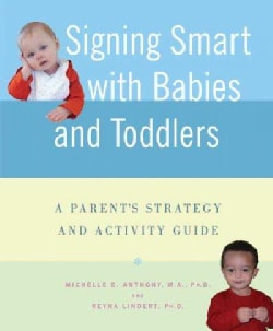 Signing Smart with Babies And Toddlers: A Parents' Strategy And Activity Guide (Paperback)