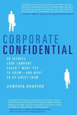 Corporate Confidential: 50 Secrets Your Company Doesn't Want You to Know---and What to Do About Them (Paperback)