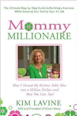 Mommy Millionaire: How I Turned My Kitchen Table Idea into a Million Dollars and How You Can, Too! (Paperback)