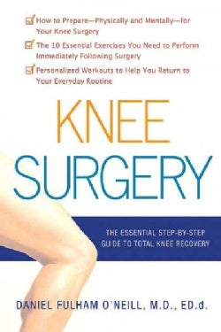 Knee Surgery: The Essential Guide to Total Knee Recovery (Paperback)
