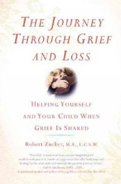 The Journey Through Grief and Loss: Helping Yourself and Your Child When Grief Is Shared (Paperback)