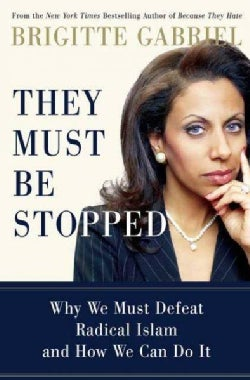 They Must Be Stopped: Why We Must Defeat Radical Islam and How We Can Do It (Hardcover)