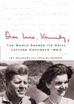Dear Mrs. Kennedy: A World Shares Its Grief, Letters, November 1963 (Hardcover)