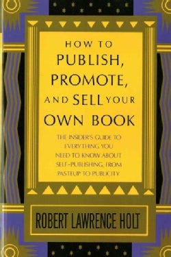 How to Publish, Promote, and Sell Your Own Book (Paperback)