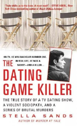 The Dating Game Killer: The True Story of a TV Dating Show, a Violent Sociopath, and a Series of Brutal Murders (Paperback)