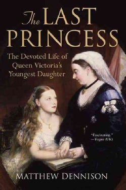 The Last Princess: The Devoted Life of Queen Victoria's Youngest Daughter (Paperback)