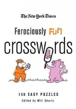 The New York Times Ferociously Fun Crosswords: 150 Easy Puzzles (Paperback)
