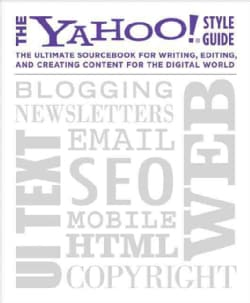 The Yahoo! Style Guide: the Ultimate Sourcebook for Writing, Editing, and Creating Content for the Digital World (Paperback)