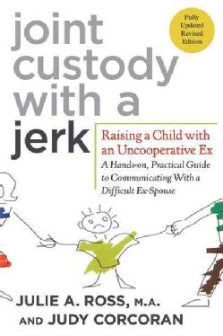 Joint Custody With a Jerk: Raising a Child With an Uncooperative Ex (Paperback)
