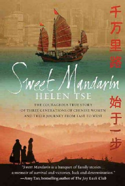 Sweet Mandarin: The Courageous True Story of Three Generations of Chinese Women and Their Journey from East to West (Paperback)