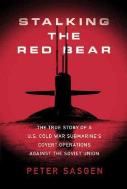 Stalking the Red Bear: The True Story of a U.S. Cold War Submarine's Covert Operations Against the Soviet Union (Paperback)