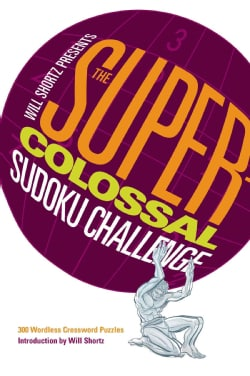 Will Shortz Presents The Super-Colossal Sudoku Challenge: 300 Wordless Crossword Puzzles (Paperback)