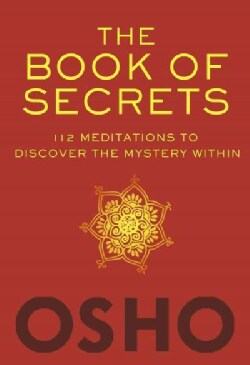 The Book of Secrets: 112 Meditations to Discover the Mystery Within: An Introduction to Meditation