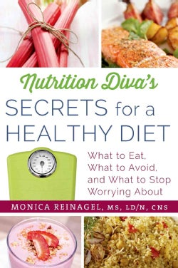 Nutrition Diva's Secrets for a Healthy Diet: What to Eat, What to Avoid, and What to Stop Worrying About (Paperback)