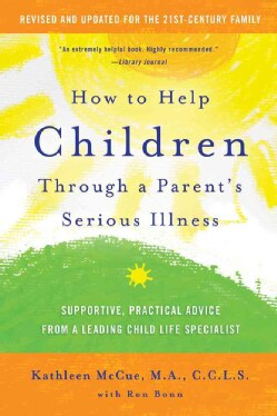 How to Help Children Through a Parent's Serious Illness: Supportive, Practical Advice from a Leading Child Life S... (Paperback)