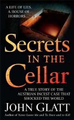 Secrets in the Cellar: A True Story of the Austrian Incest Case That Shocked the World (Paperback)