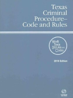 Texas Criminal Procedure-Code and Rules 2016: With Tables and Index (Paperback)