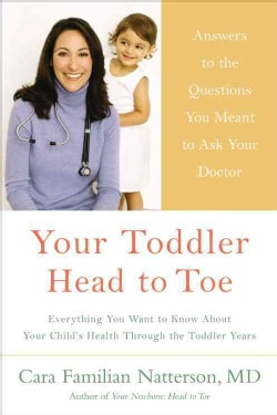 Your Toddler: Head to Toe: Answers to the Questions You Meant to Ask Your Doctor (Paperback)