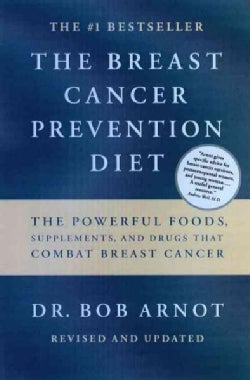 The Breast Cancer Prevention Diet: The Powerful Foods, Supplements, and Drugs Tht Can Save Your Life (Paperback)