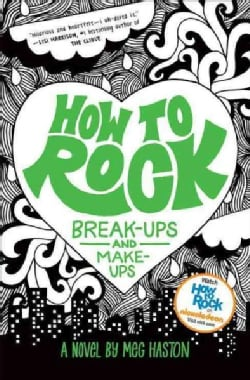 How to Rock Break-Ups and Make-Ups (Hardcover)