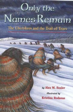 Only the Names Remain: The Cherokees and the Trail of Tears (Paperback)