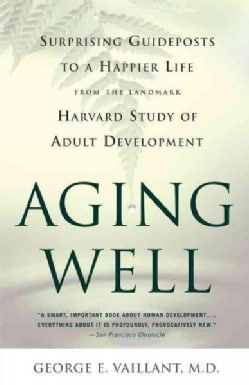 Aging Well: Surprising Guideposts to a Happier Life, from the Landmark Harvard Study of Adult Development (Paperback)
