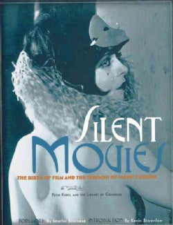 Silent Movies: The Birth of Film and the Triumph of Movie Culture (Hardcover)