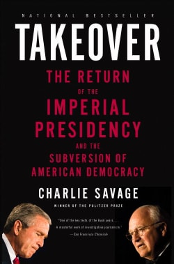 Takeover: The Return of the Imperial Presidency and the Subversion of American Democracy (Paperback)